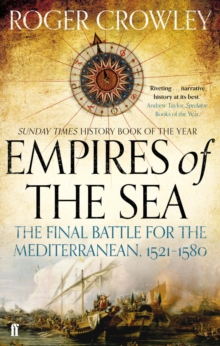 Empires of the Sea : The Final Battle for the Mediterranean, 1521-1580, Paperback Book