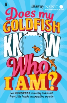 Does My Goldfish Know Who I Am? : and hundreds more Big Questions from Little People answered by experts, Hardback Book