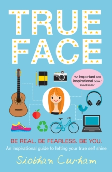 True Face : Be Real. Be Fearless. Be You!, Paperback Book