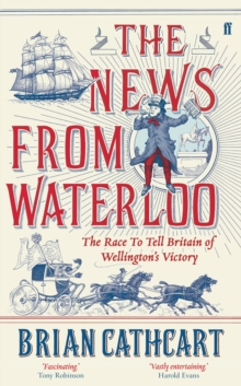 The News from Waterloo : The Race to Tell Britain of Wellington's Victory, Hardback Book