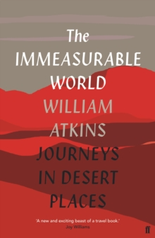 The Immeasurable World : Journeys in Desert Places, Hardback Book