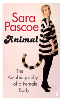 Animal : The Autobiography of a Female Body, Paperback Book