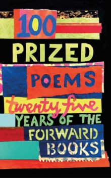 100 Prized Poems : Twenty-five years of the Forward Books