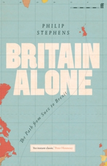 Britain Alone : The Path from Suez to Brexit, Hardback Book