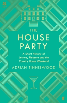 The House Party : A Short History of Leisure, Pleasure and the Country House Weekend, Hardback Book