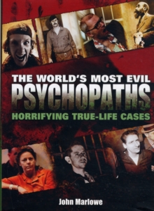 The World's Most Evil Psychopaths : Horrifying True-life Cases, Hardback Book