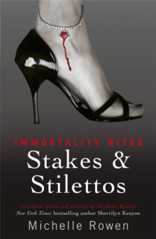 Stakes & Stilettos : An Immortality Bites Novel, Paperback Book