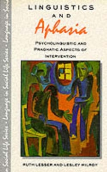 Linguistics and Aphasia : Psycholinguistic and Pragmatic Aspects of Intervention, Paperback Book