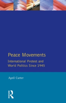 Peace Movements: International Protest and World Politics Since 1945, Paperback / softback Book