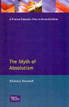 The Myth of Absolutism : Change & Continuity in Early Modern European Monarchy, Paperback Book