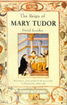 The Reign of Mary Tudor : Politics, Government and Religion in England 1553-58, Paperback Book