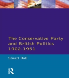 The Conservative Party and British Politics 1902 - 1951, Paperback Book