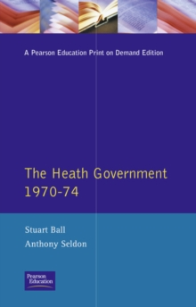 The Heath Government 1970-74 : A Reappraisal, Paperback Book