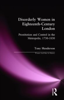 Disorderly Women in Eighteenth-Century London : Prostitution and Control in the Metropolis, 1730-1830, Paperback Book
