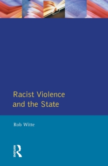 Racist Violence and the State : A comparative Analysis of Britain, France and the Netherlands, Paperback / softback Book