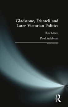 Gladstone, Disraeli and Later Victorian Politics