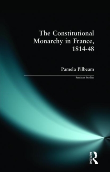 The Constitutional Monarchy in France, 1814-48, Paperback / softback Book