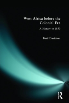 West Africa Before the Colonial Era : A History to 1850, Paperback Book