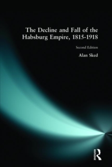 The Decline and Fall of the Habsburg Empire, 1815-1918, Paperback Book