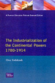 The Industrialisation of the Continental Powers 1780-1914, Paperback Book