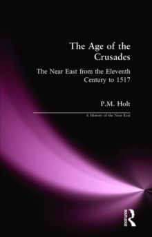 The Age of the Crusades : The Near East from the Eleventh Century to 1517, Paperback Book