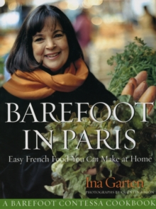Barefoot Contessa in Paris : Easy French Food You Can Make at Home, Hardback Book