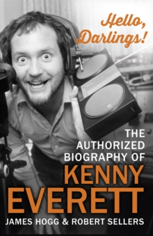 Hello, Darlings! : The Authorized Biography of Kenny Everett, Paperback Book