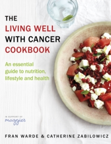 The Living Well With Cancer Cookbook : An Essential Guide to Nutrition, Lifestyle and Health, Paperback Book