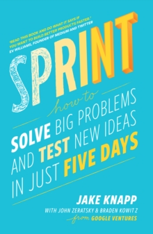 Sprint : How to Solve Big Problems and Test New Ideas in Just Five Days, Paperback Book