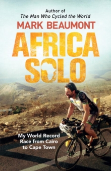 Africa Solo : My World Record Race from Cairo to Cape Town, Paperback Book