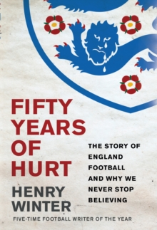 Fifty Years of Hurt : The Story of England Football and Why We Never Stop Believing, Hardback Book