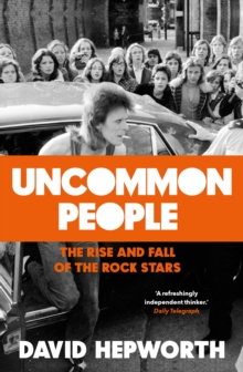Uncommon People : The Rise and Fall of the Rock Stars 1955-1994, Hardback Book