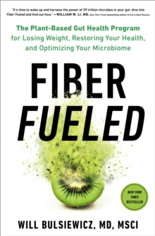 Fiber Fueled : The Plant-Based Gut Health Program for Losing Weight, Restoring Your Health, and Optimizing Your Microbiome, Hardback Book