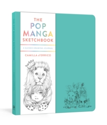 The Pop Manga Sketchbook : A Guided Drawing Journal
