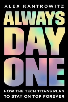 Always Day One : How the Tech Titans Plan to Stay on Top Forever, Paperback / softback Book