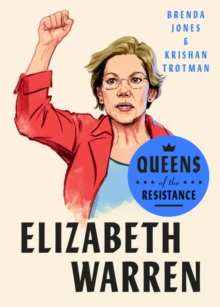 Queens Of The Resistance: Elizabeth Warren : A Biography