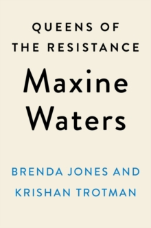 Queens Of The Resistance: Maxine Waters : A Biography, Hardback Book