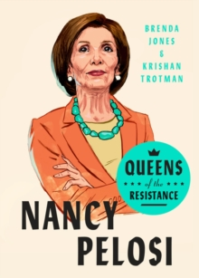 Queens Of The Resistance: Nancy Pelosi : A Biography