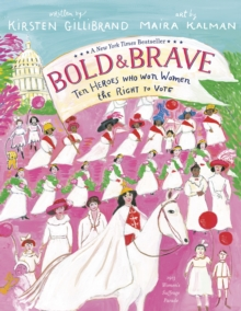 Bold and Brave : Ten Heroes Who Won Women the Right to Vote, Paperback / softback Book