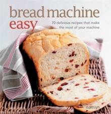 Bread Machine Easy : 70 Delicious Recipes That Make the Most of Your Machine, Paperback Book