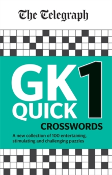 The Telegraph GK Quick Crosswords Volume 1 : A brand new complitation of 100 General Knowledge Quick Crosswords, Paperback / softback Book