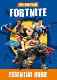 Fortnite: Essential Guide 100% Unofficial, Hardback Book