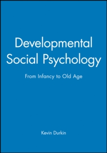 Developmental Social Psychology : From Infancy to Old Age, Paperback Book