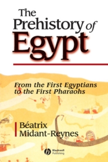 The Prehistory of Egypt : From the First Egyptians to the First Pharaohs, Paperback Book