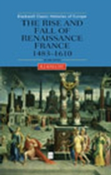 The Rise and Fall of Renaissance France : 1483-1610, Paperback Book