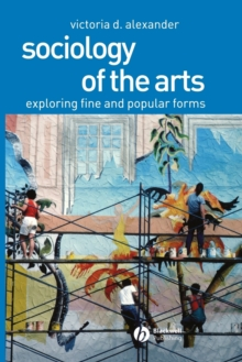 Sociology of the Arts : Exploring Fine and Popular Forms, Paperback Book