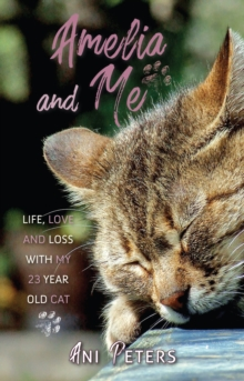 Amelia and Me : Life, Love and Loss with My 23 Year Old Cat, Paperback / softback Book