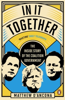 In It Together : The Inside Story of the Coalition Government, Paperback Book