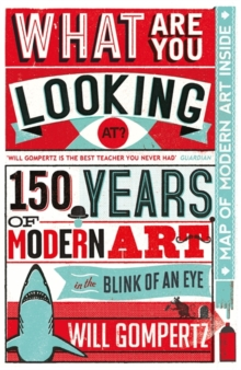 What are You Looking At? : 150 Years of Modern Art in the Blink of an Eye, Hardback Book