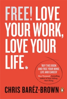 Free! : Love Your Work, Love Your Life, Paperback Book